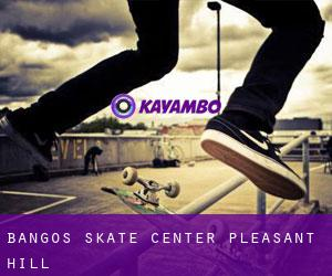Bango's Skate Center (Pleasant Hill)